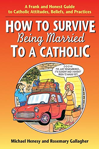 9780764801075: How to Survive Being Married to a Catholic: A Frank and Honest Guide to Catholic Attitudes, Beliefs, and Practices