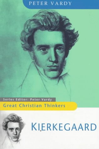 Great Christian Thinkers Kierkegaard: Peter Vardy