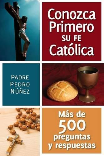 9780764801556: Conozga Primero So Fe Catolica: Mas de 500 Preguntas y Respuestas Para Ayudarle A Que