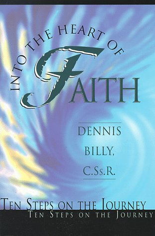 Into the Heart of Faith: Ten Steps on the Journey: Dennis Billy