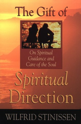 The Gift of Spiritual Direction: On Spiritual Guidance and Care for the Soul: Stinissen, Wilfrid