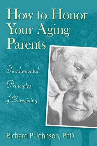 9780764804762: How to Honor Your Aging Parents: Fundamental Principles of Caregiving