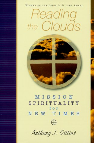 Reading the Clouds: Mission Spirituality for New: Gittins, Anthony J.