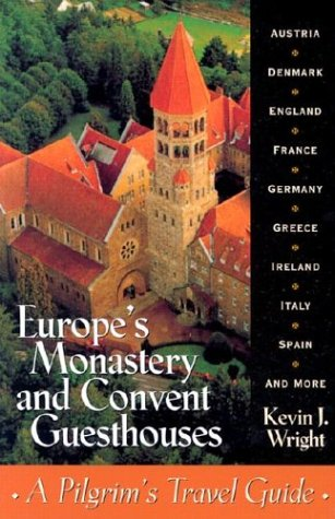 Europe's Monastery and Convent Guesthouses: Wright, Kevin