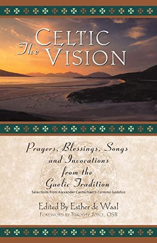 The Celtic Vision : Prayers, Blessings, Songs,: Carmichael, Alexander