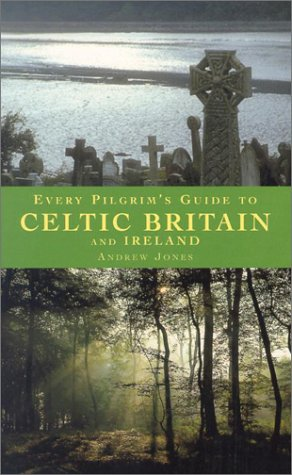 Every Pilgrim's Guide to Celtic Britain and Ireland (076480846X) by Andrew Jones