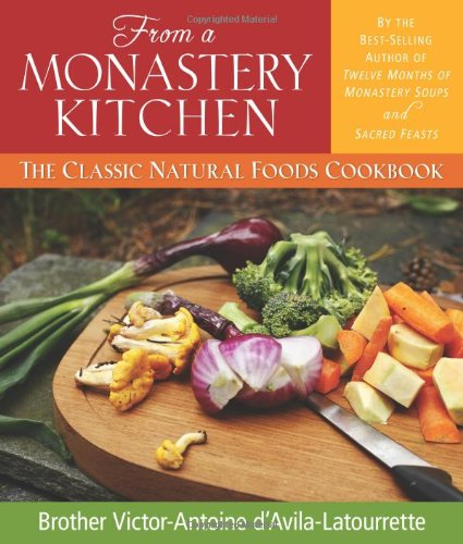 9780764808500: From a Monastery Kitchen: The Classic Natural Foods Cookbook