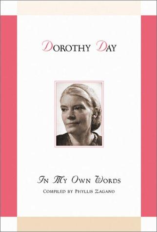 Dorothy Day: In My Own Words: Dorothy Day; Phyllis Zagano