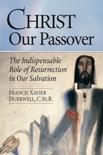 9780764810923: Christ Our Passover: The Indispensable Role of Resurrection in Our Salvation