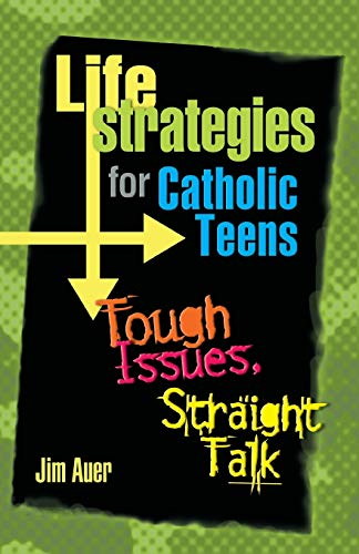 Life Strategies for Catholic Teens: Tough Issues, Straight Talk (0764811517) by Jim Auer