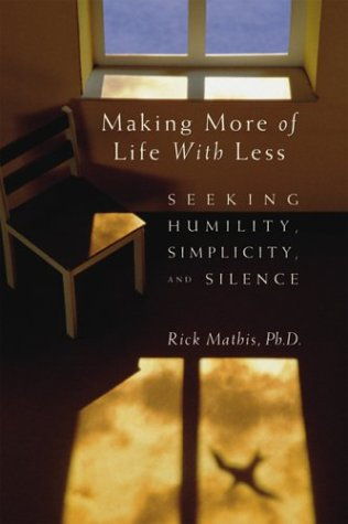 9780764811555: Making More of Life with Less: Seeking Humility, Simplicity, and Silence