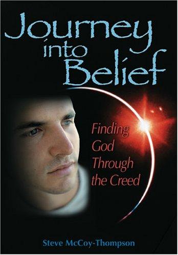 Journey into Belief: Finding God Through the: Steve McCoy-Thompson