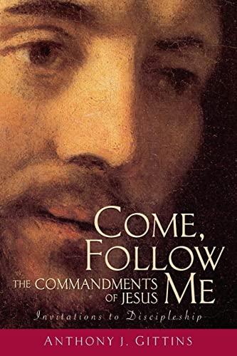 Come, Follow Me : The Commandments of: Anthony J. Gittins