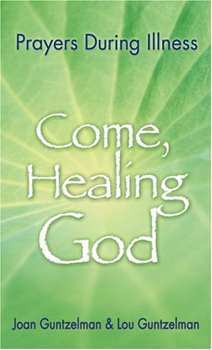 Come, Healing God: Prayers During Illness: Guntzelman, Joan; Guntzelman, Lou