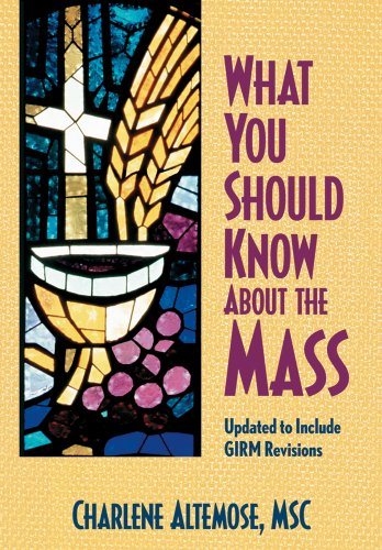 What You Should Know About the Mass: Updated to Include Girm Revisions: Altemose, Charlene