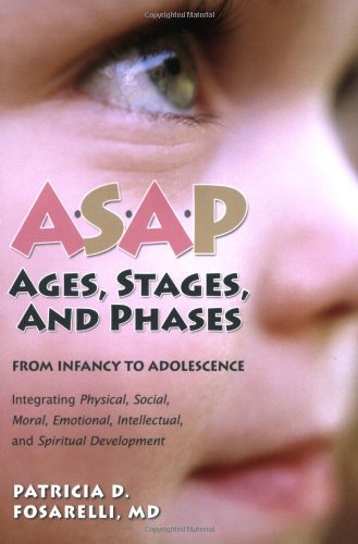 9780764815010: ASAP: Ages, Stages, and Phases: From Infancy To Adolescence, Integrating Physical, Social, Moral, Emotional, Intellectual, and Spiritual Development