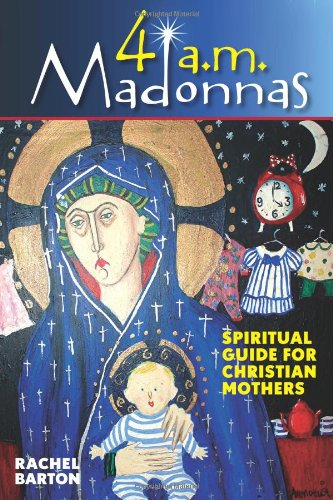 9780764816482: 4 a.m. Madonnas: Spiritual Guide for Christian Mothers