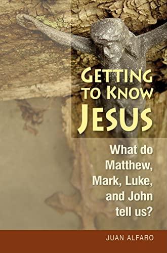 Getting to Know Jesus: What do Matthew,: Alfaro, Juan
