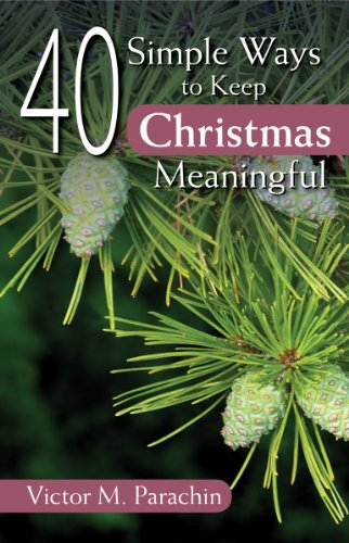 40 Simple Ways to Keep Christmas Meaningful: Parachin, Victor