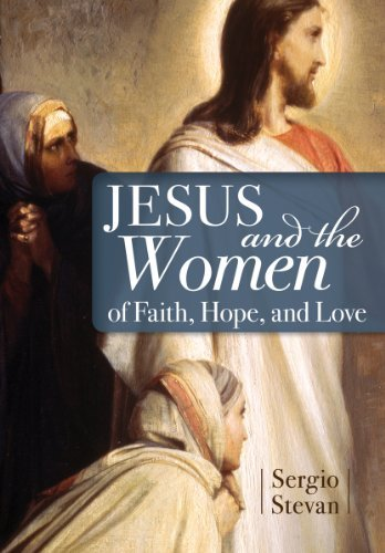 Jesus and the Women of Faith, Hope, and Love: Stevan, Sergio