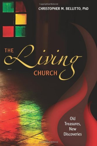 The Living Church: Old Treasures, New Discoveries: Bellitto PhD, Christopher