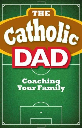 The Catholic Dad: Coaching Your Family: Beck, Matthew J.