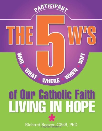 9780764820984: The 5 W's of Our Catholic Faith: Who, What, Where, When, Why...Living in Hope