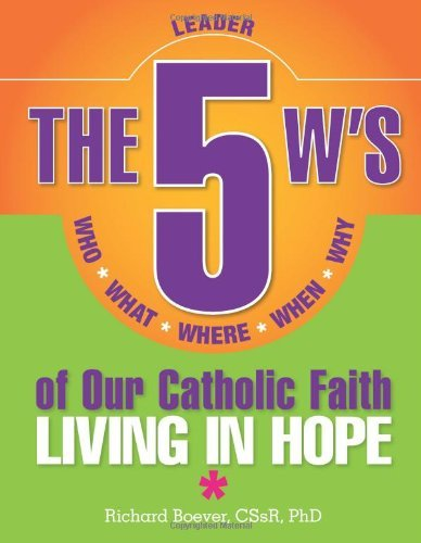 9780764820991: The 5 W's of Our Catholic Faith: Who, What, Where, When, Why...Living in Hope