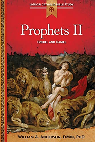 Prophets II Ezekiel and Daniel Liguori Catholic Bible Study: Rev William Anderson Dmin Phd