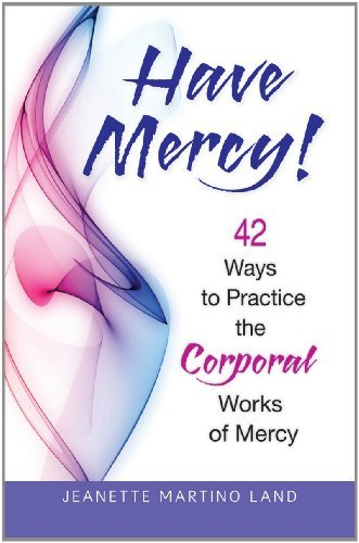 Have Mercy!: 42 Ways to Practice the: Martino Land, Jeanette