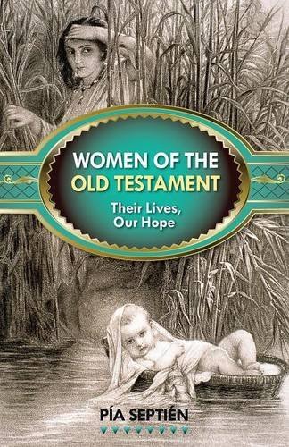 Women of the Old Testament: Their Lives, Our Hope: Pía Septién