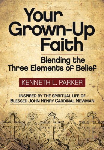 Your Grown-up Faith: Blending the Three Elements: Kenneth L. Parker