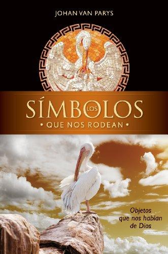9780764822285: Los símbolos que nos rodean: Objetos que nos hablan de Dios (Spanish Edition)