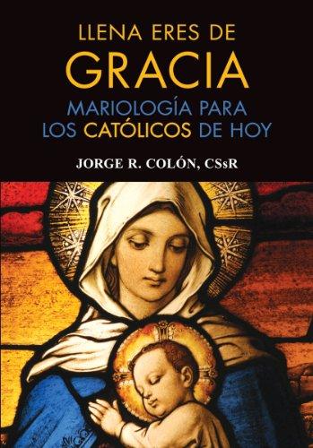 Llena eres de gracia: Mariología para los: Colón CSsR, Jorge