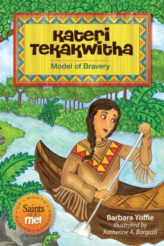 Kateri Tekakwitha: Model of Bravery (Saints and Me!): Yoffie, Barbara