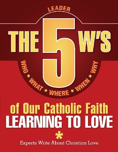 9780764823985: The 5 W's of Our Catholic Faith: Learning to Love (Leader)