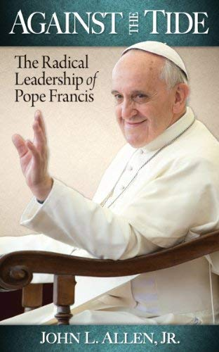 9780764825163: Against the Tide: The Radical Leadership of Pope Francis