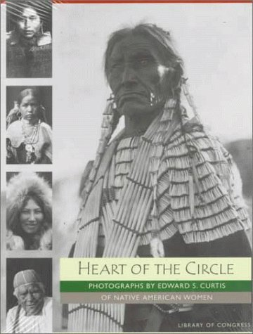 Heart of the Circle: Photographs of Native American Women (0764900064) by Edward S. Curtis; Alan Bisbort; Sara Day; Library of Congress