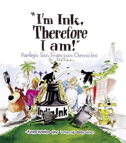 """I'm Ink, Therefore I Am!"""": Farley's San Francisco Chronicles: Phil Frank"""