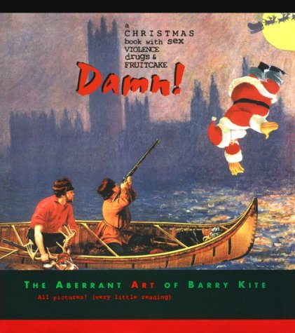 Damn!: A Christmas Book with Sex, Violence, Drugs & Fruitcake: The Aberrant Art of Barry Kite: ...