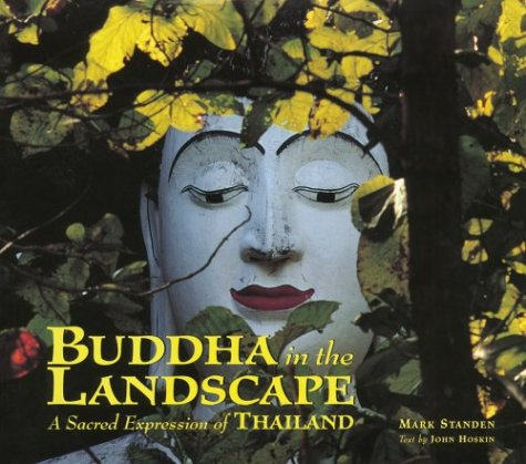 Buddha in the Landscape: A Sacred Expression of Thailand: John Hoskin