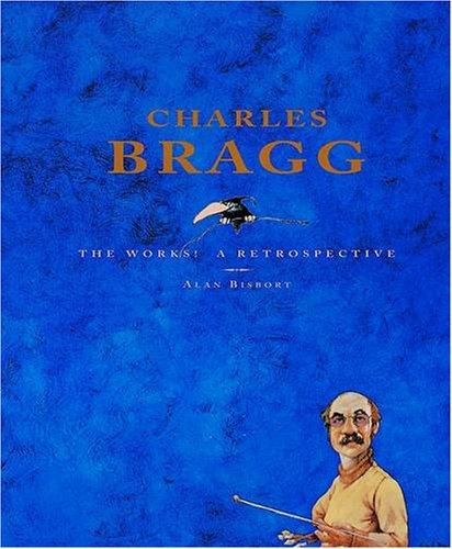 9780764910289: Charles Bragg: The Works! A Retrospective