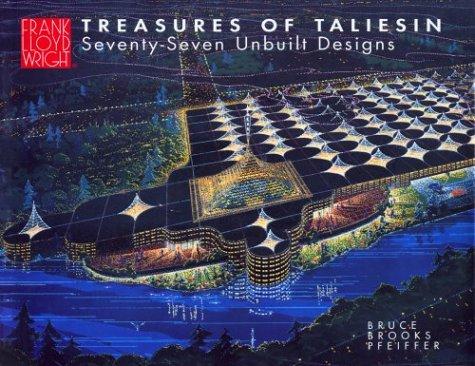 Treasures of Taliesin: Seventy-Seven Unbuilt Designs: Bruce Brooks Pfeiffer; Frank Lloyd Wright [...