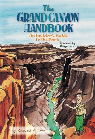 The Grand Canyon Handbook: An Insider's Guide: Susan Frank, Phil
