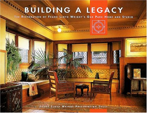 9780764914614: Building a Legacy: The Restoration of Frank Lloyd Wright's Oak Park Home and Studio