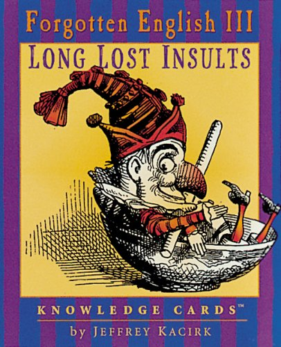 "Long Lost Insults: Forgotten English III, Knowledge Cardsâ""¢ (0764916009) by Jeffrey Kacirk; Pomegranate"