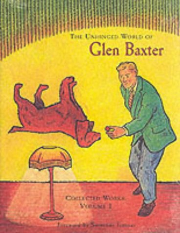 The Unhinged World of Glen Baxter: Collected Works- Volume 1 & Volume 2 (SIGNED): Baxter, Glen