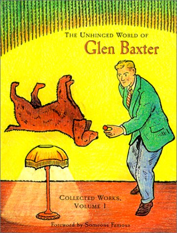 9780764917417: The Unhinged World of Glen Baxter: Collected Works (Collected Works (Pomegranate))