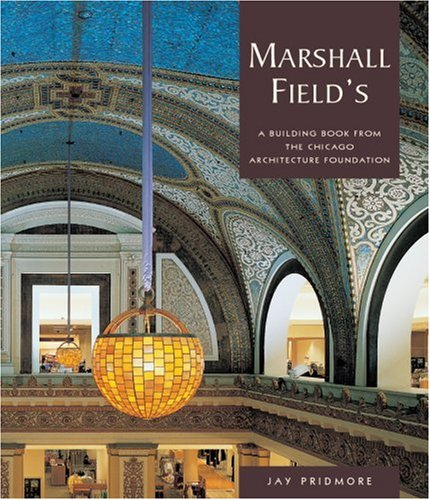 Marshall Field's (A Building Book): Jay Pridmore, Chicago