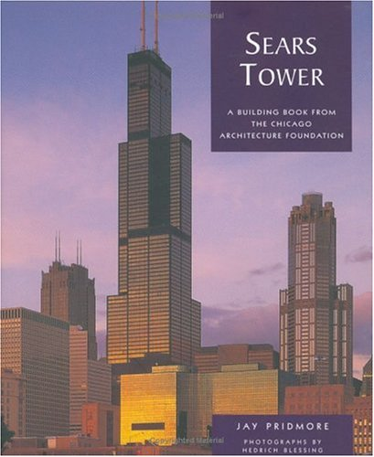 Sears Tower: A Building Book from the: Jay Pridmore, Chicago